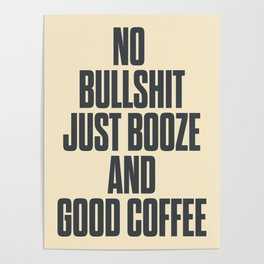 No bullshit, just booze and good coffee, inspirational quote, positive thinking, feelgood Poster