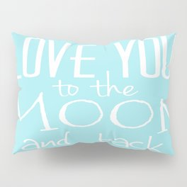 Love You to the Moon and back Pillow Sham