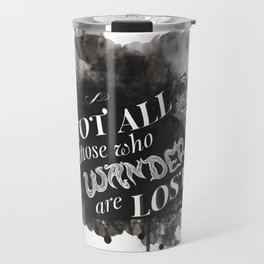 Not All Those Who Wander Are Lost || Travel Mug