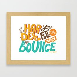The harder you fall, the higher you bounce. Framed Art Print