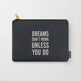 Dreams don't work unless You Do. Quote typography, to inspire, motivate, boost, overcome difficulty Carry-All Pouch