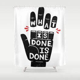 what is done... Shower Curtain