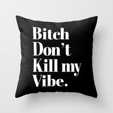 Bitch don't kill my vibe. Throw Pillow