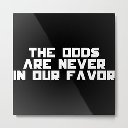 may the odds be ever in your favor Metal Print