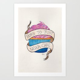 Born To Just Never Care Art Print