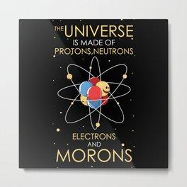 Universe Protons Neutrons Electron Idiots Metal Print