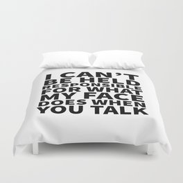 I Can't Be Held Responsible For What My Face Does When You Talk Duvet Cover