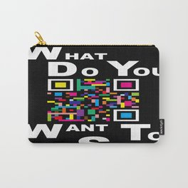 WHAT DO YOU WANT TO SEE? Carry-All Pouch