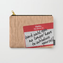 Work Until You No Longer Have to Introduce Yourself  Carry-All Pouch