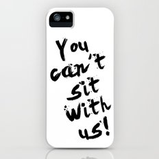 You Can't Sit With Us! - quote from the movie Mean Girls iPhone (5, 5s) Slim Case