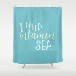 I need vitamin sea, handwritten lettering Shower Curtain