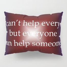 Everyone Can Help Someone Pillow Sham