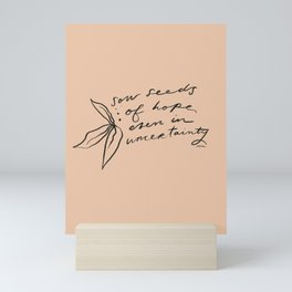 """""""Sow Seeds Of Hope Even In Uncertainty"""" Mini Art Print"""