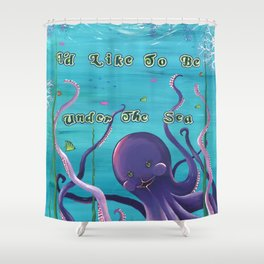 I'd Like To Be Under The Sea, Octopus Garden Shower Curtain