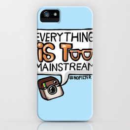 everything is too mainstream iPhone Case