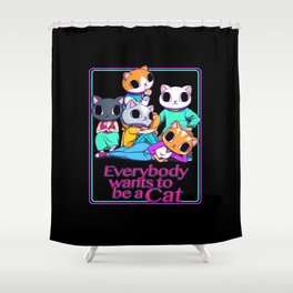 Everybody Wants To Be a Cat Shower Curtain