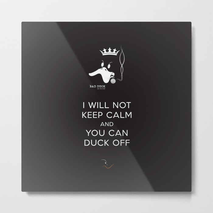 bad duck .. i will not keep calm & you can duck off Metal Print