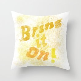 Bring it on ! Throw Pillow