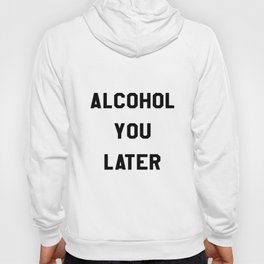 Alcohol You Later Flowy Racerback Tank TopMore Colors Available Celebration Holiday and New Years Pa Hoody