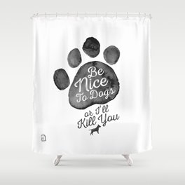 Be Nice To Dogs Shower Curtain