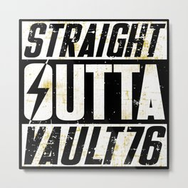 Straight Outta Vault 76 - Fallout Metal Print