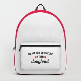 Sprinkle Your Doughnut Funny Quote Backpack