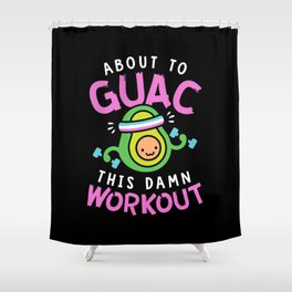 About To Guac This Damn Workout Shower Curtain