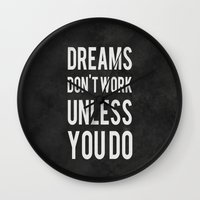 quote Wall Clocks featuring Dreams Don't Work Unless You Do by Kimsey Price