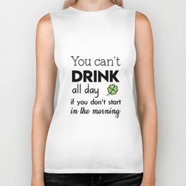 you can't drink all day if you don't start in the morning Biker Tank