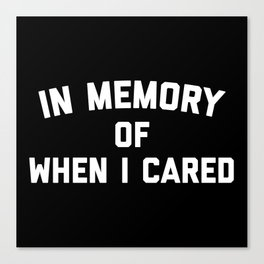 Memory When Cared Funny Quote Canvas Print