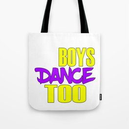 Awake your locomotive side! Perfect for a dancer and move-addict boy like you!Even Boys dance too! Tote Bag