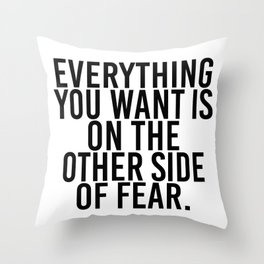 Everything you want is on the other side of fear Throw Pillow