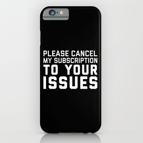Cancel My Subscription Funny Quote iPhone & iPod Case by ...