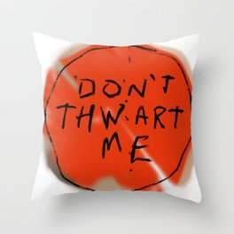 DON'T THWART ME Throw Pillow