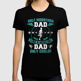 Half Marathon Dad Like A Regular Dad Only Cooler Funny T-shirt