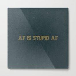 AF Is Stupid AF Metal Print