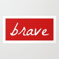 be brave Art Prints featuring Brave by Endless Summer