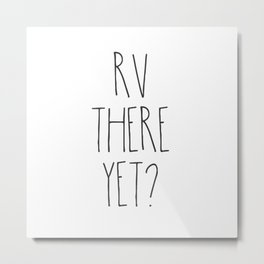 RV There Yet? Metal Print