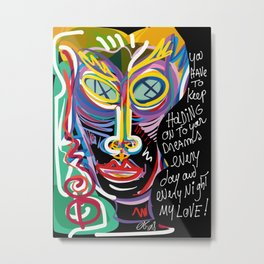 Keep on Holding to your Dreams my Love Street Art Graffiti Metal Print