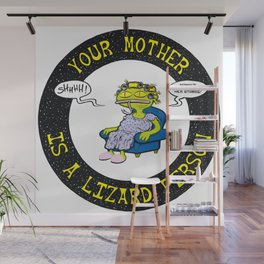 Your Mother Is A Lizard Person Wall Mural