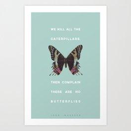 We Kill all the Caterpillars Art Print