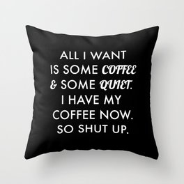 All I want is some coffee and some quiet. Throw Pillow
