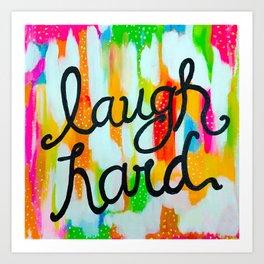 Laugh Hard Art Print