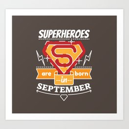 Superheroes are Born in September Art Print