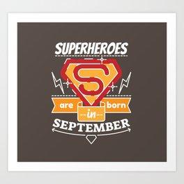 Superheroes are Born in September Art Print