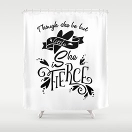 Thought She Be But Little She Is Fierce - Black Shower Curtain