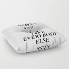I AM HUMAN AND I NEED MONEY JUST LIKE EVERYBODY ELSE DOES Floor Pillow