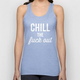 Chill The Fuck Out, Funny, Quote Unisex Tank Top