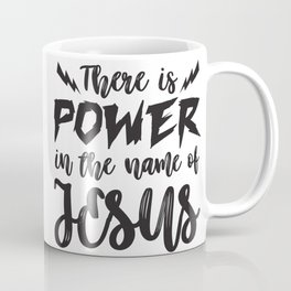 Power in the name of Jesus Coffee Mug
