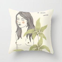 I'm Never Leaving Throw Pillow